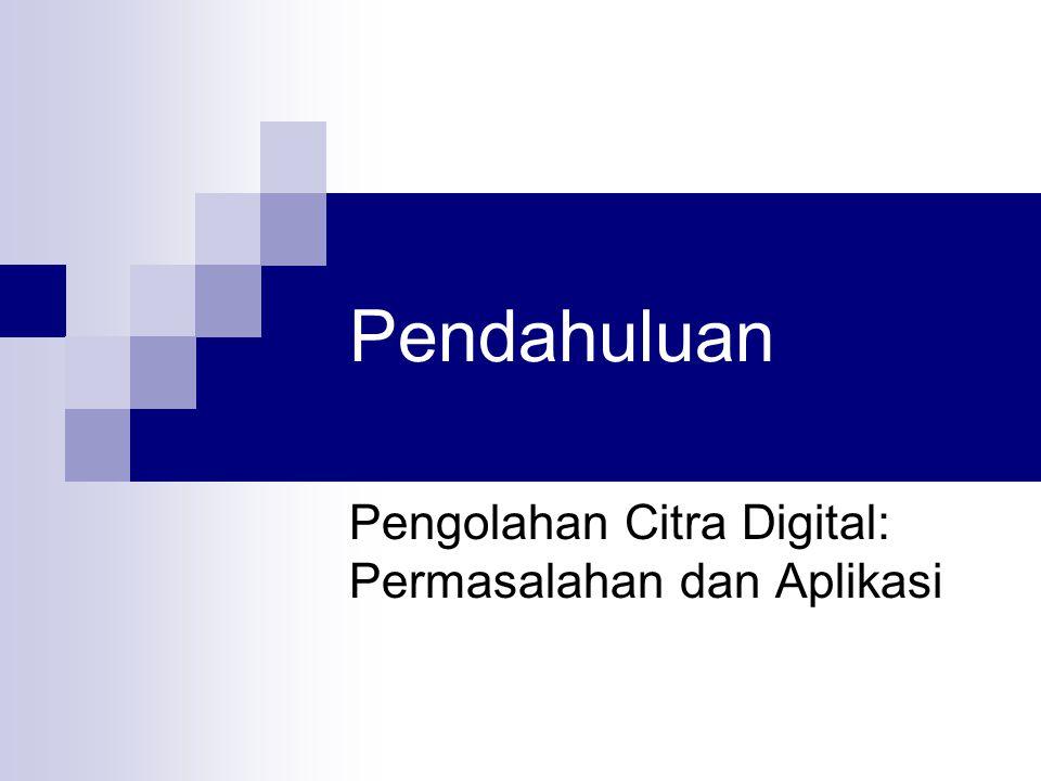 Pengolahan Citra Digital: Permasalahan dan Aplikasi