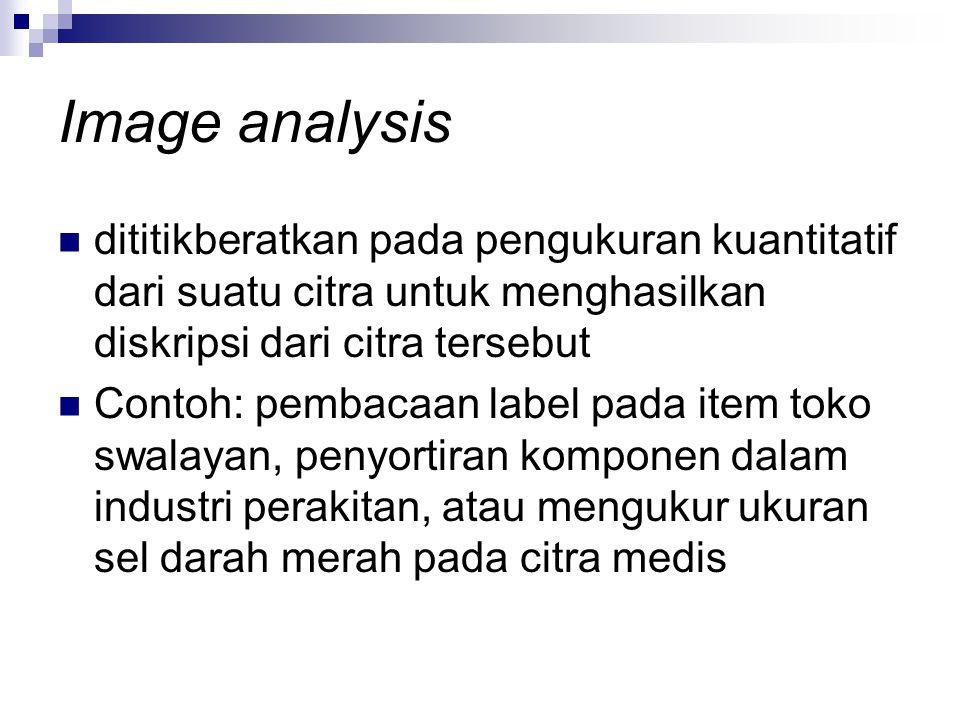 Image analysis dititikberatkan pada pengukuran kuantitatif dari suatu citra untuk menghasilkan diskripsi dari citra tersebut.