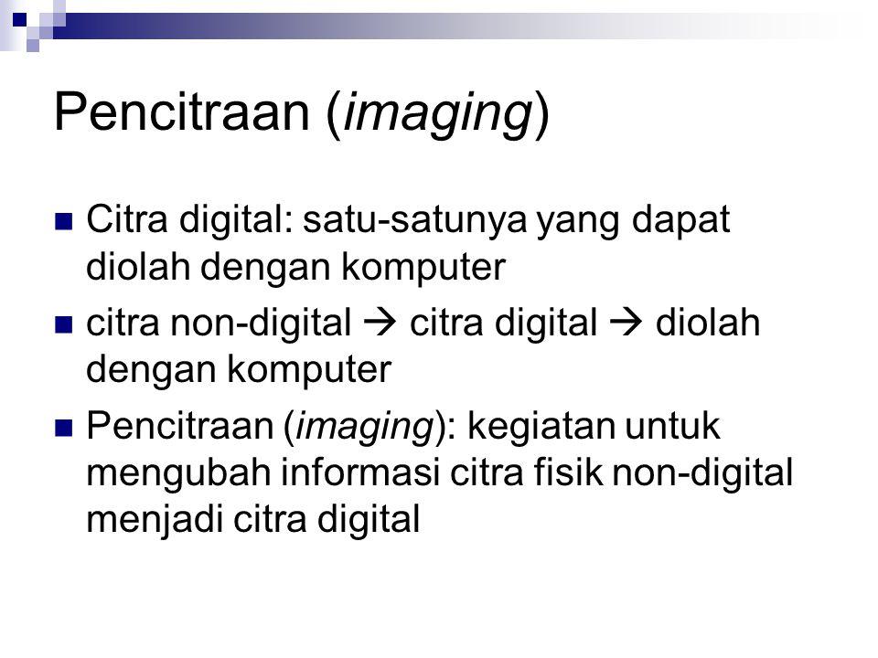Pencitraan (imaging) Citra digital: satu-satunya yang dapat diolah dengan komputer. citra non-digital  citra digital  diolah dengan komputer.