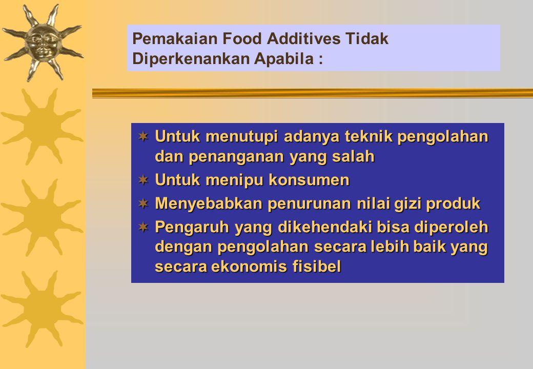 Pemakaian Food Additives Tidak Diperkenankan Apabila :