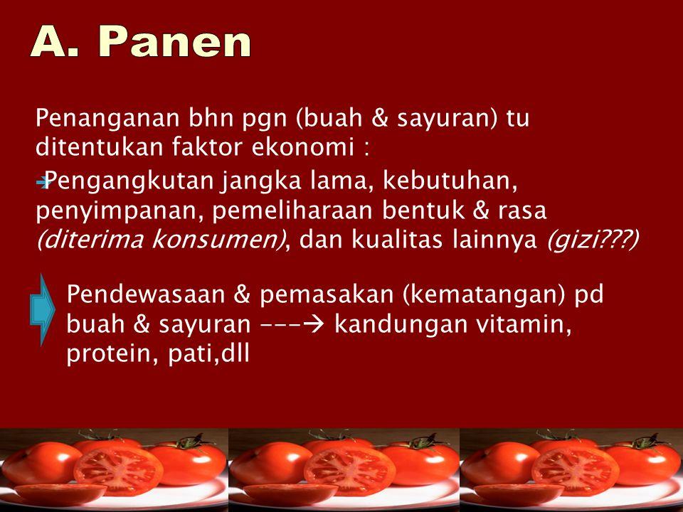A. Panen Penanganan bhn pgn (buah & sayuran) tu ditentukan faktor ekonomi :