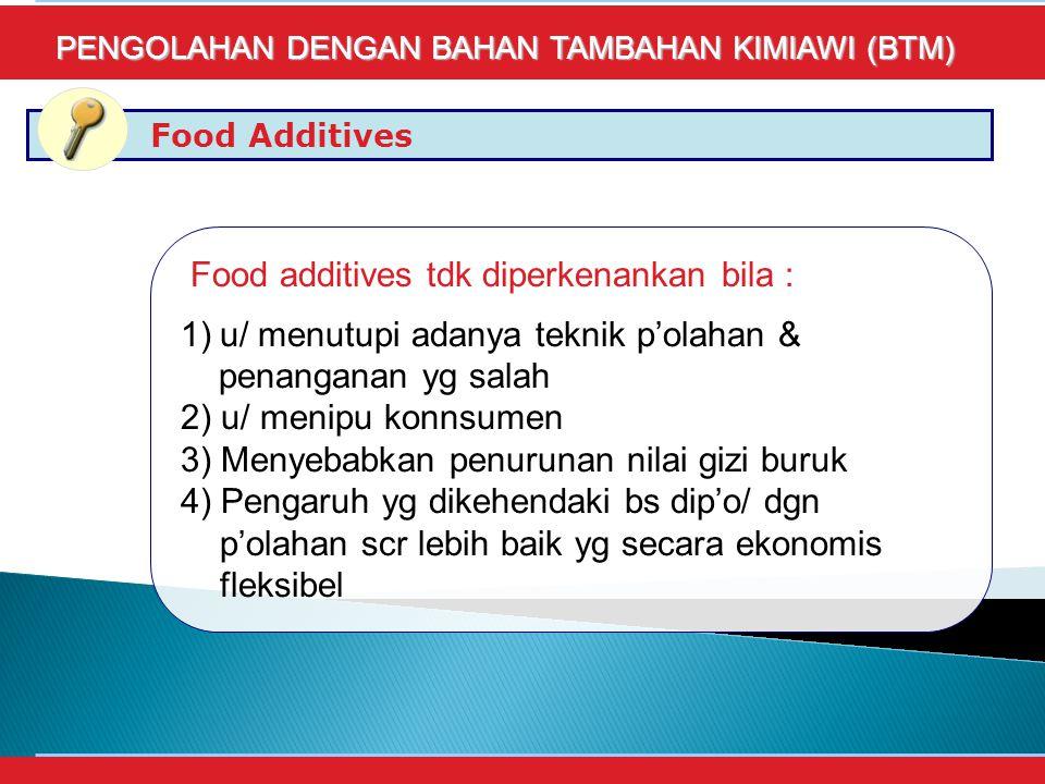 Food additives tdk diperkenankan bila :