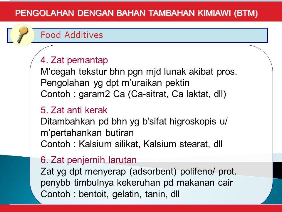 Contoh : garam2 Ca (Ca-sitrat, Ca laktat, dll) 5. Zat anti kerak