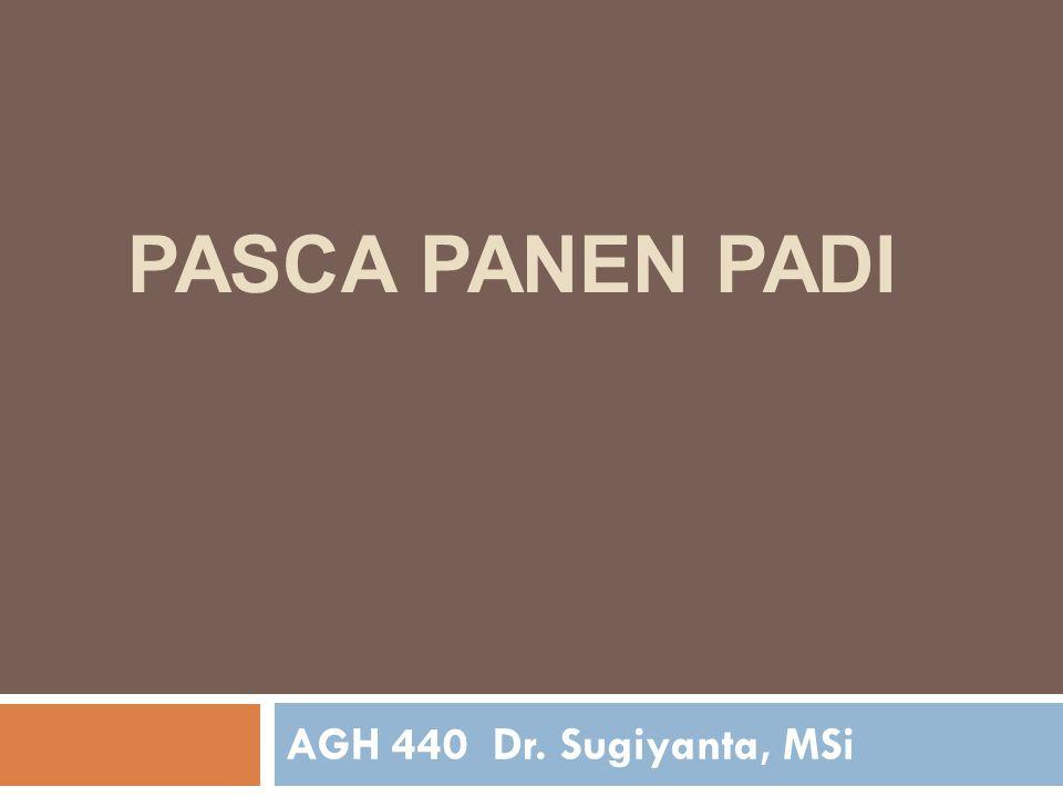 PASCA PANEN PADI AGH 440 Dr. Sugiyanta, MSi