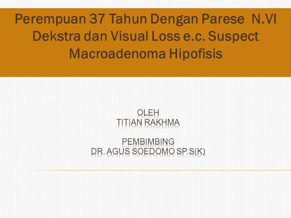 oleh Titian Rakhma pembimbing dr. Agus Soedomo Sp.S(K)