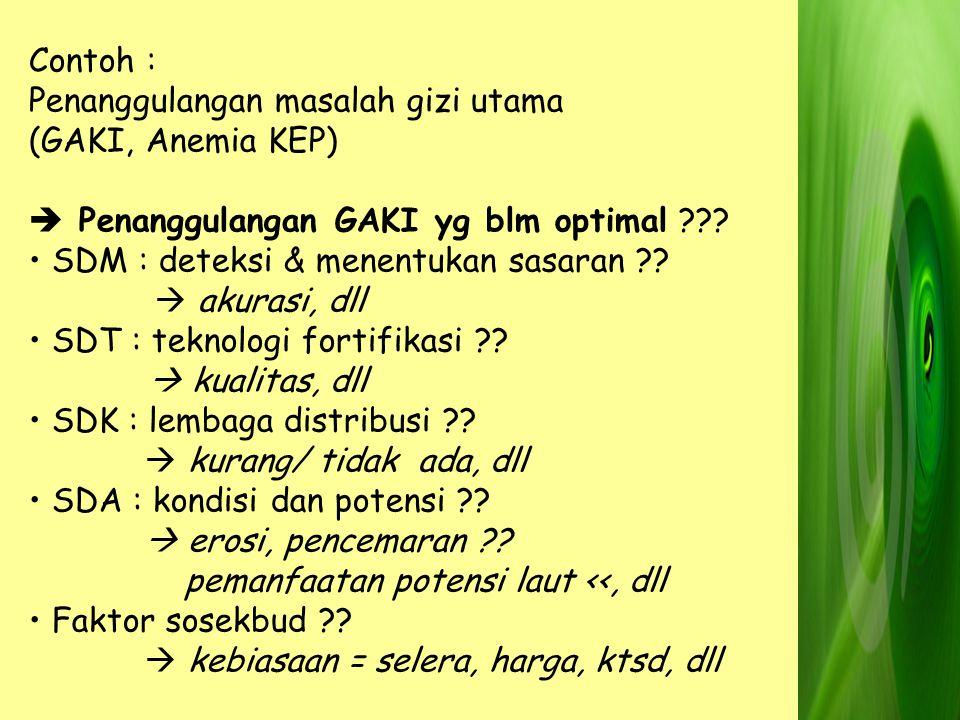 Contoh : Penanggulangan masalah gizi utama. (GAKI, Anemia KEP)  Penanggulangan GAKI yg blm optimal