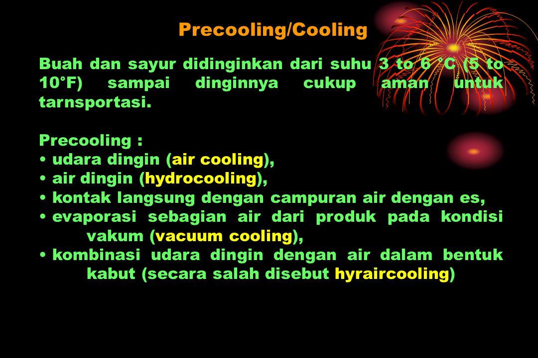 Precooling/Cooling Buah dan sayur didinginkan dari suhu 3 to 6 °C (5 to 10°F) sampai dinginnya cukup aman untuk tarnsportasi.