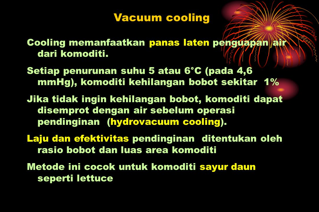 Vacuum cooling Cooling memanfaatkan panas laten penguapan air dari komoditi.