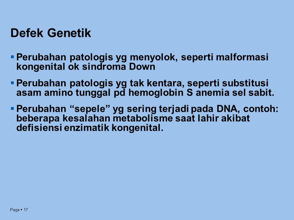Defek Genetik Perubahan patologis yg menyolok, seperti malformasi kongenital ok sindroma Down.