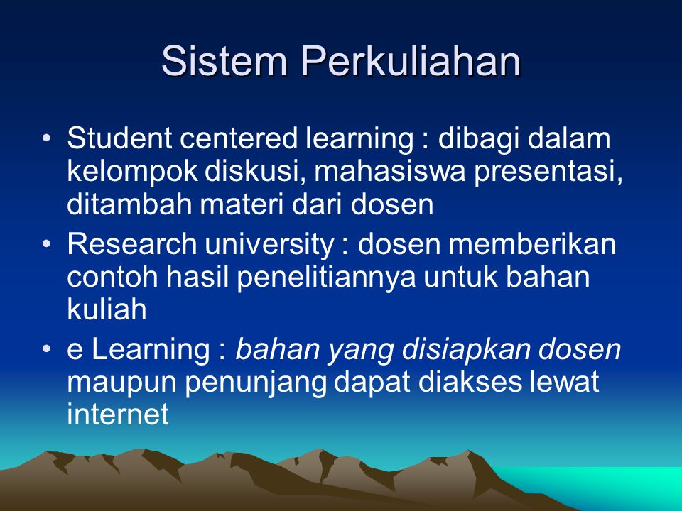 Sistem Perkuliahan Student centered learning : dibagi dalam kelompok diskusi, mahasiswa presentasi, ditambah materi dari dosen.