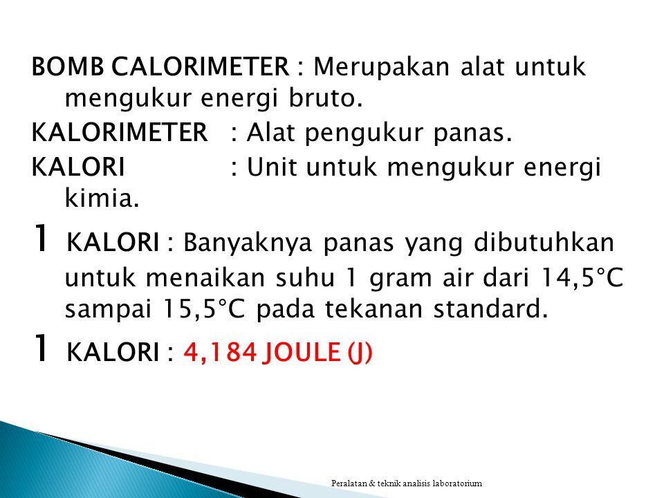 BOMB CALORIMETER : Merupakan alat untuk mengukur energi bruto.