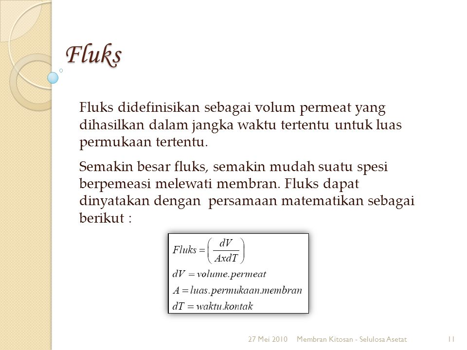 Fluks Fluks didefinisikan sebagai volum permeat yang dihasilkan dalam jangka waktu tertentu untuk luas permukaan tertentu.