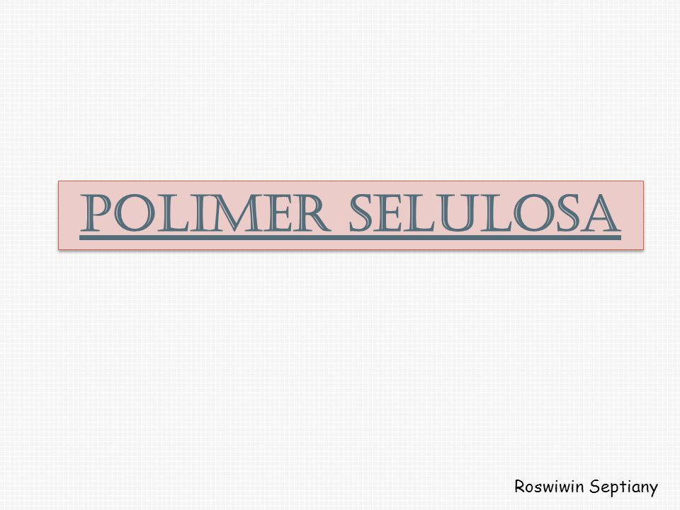 POLIMER SELULOSA Roswiwin Septiany
