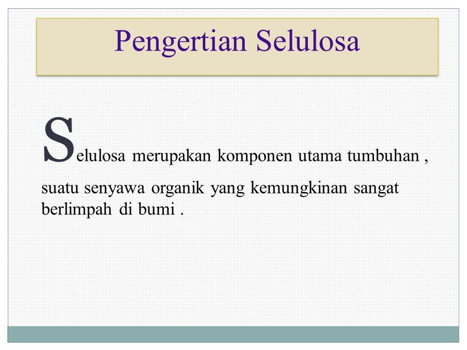 Pengertian Selulosa Selulosa merupakan komponen utama tumbuhan , suatu senyawa organik yang kemungkinan sangat berlimpah di bumi .