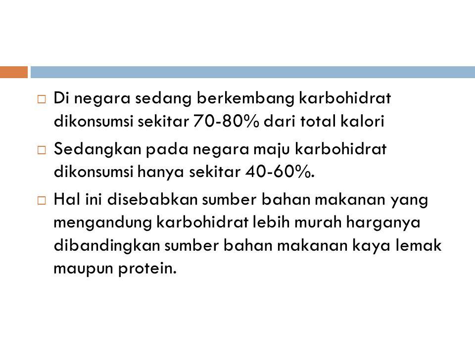 Di negara sedang berkembang karbohidrat dikonsumsi sekitar 70-80% dari total kalori