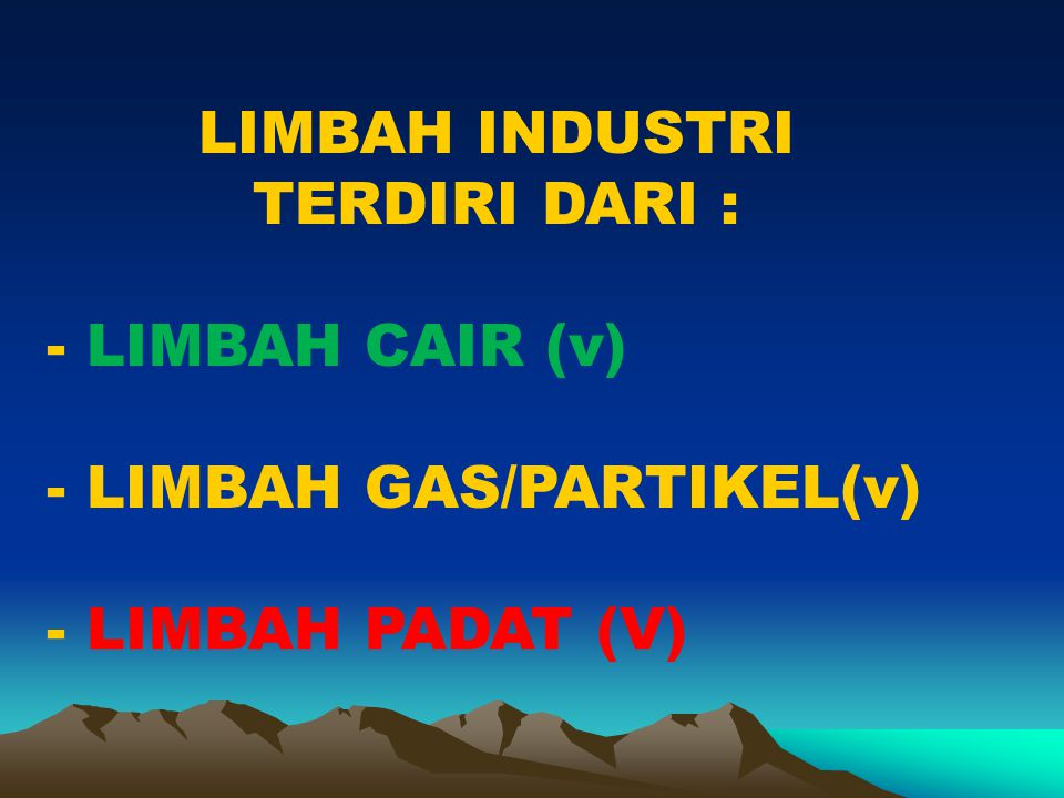 LIMBAH INDUSTRI TERDIRI DARI : LIMBAH CAIR (v) LIMBAH GAS/PARTIKEL(v) LIMBAH PADAT (V)