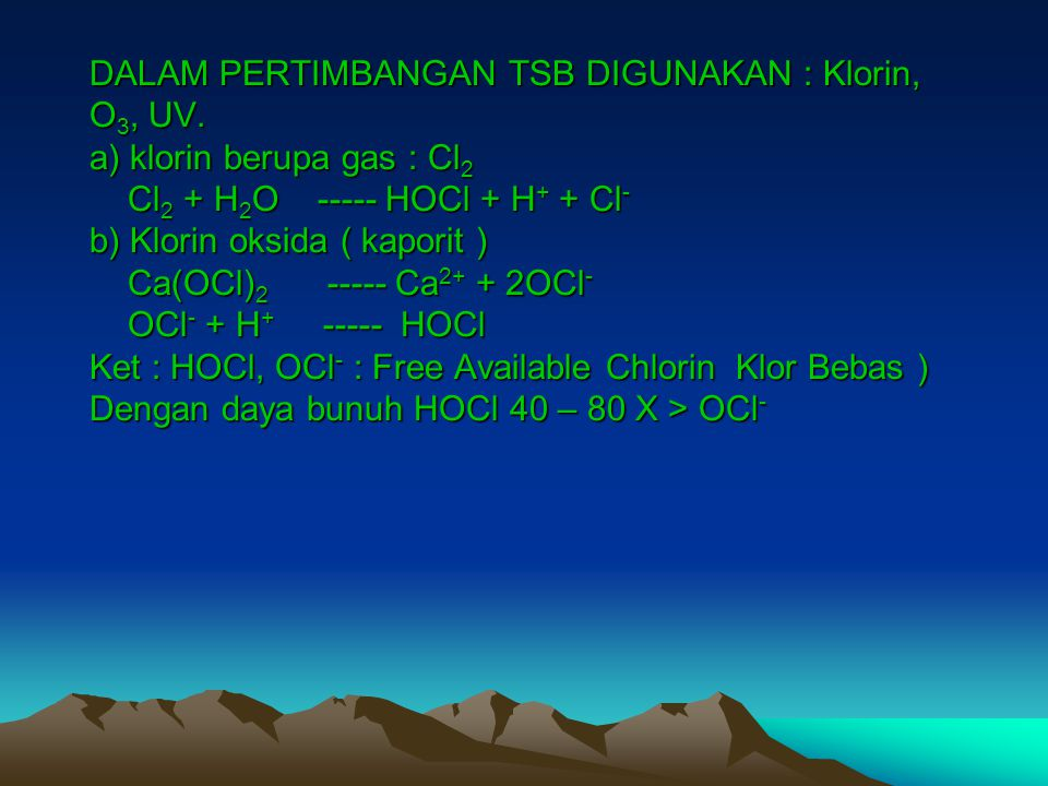 DALAM PERTIMBANGAN TSB DIGUNAKAN : Klorin, O3, UV
