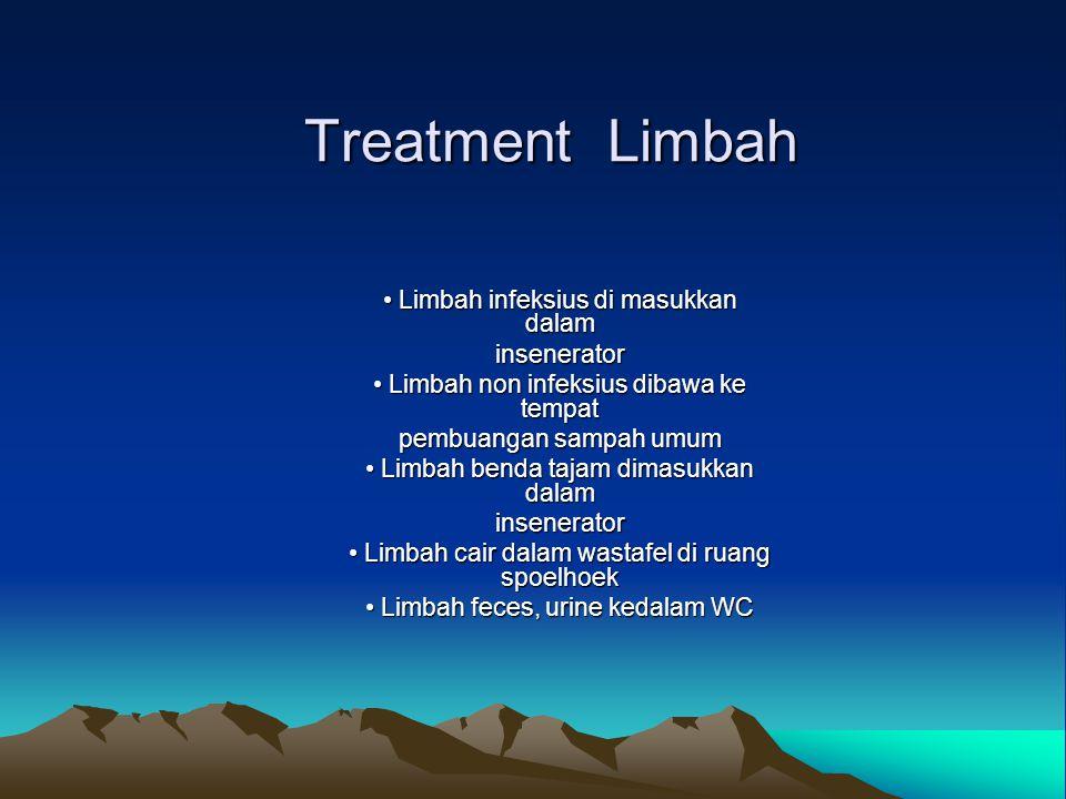 Treatment Limbah • Limbah infeksius di masukkan dalam insenerator