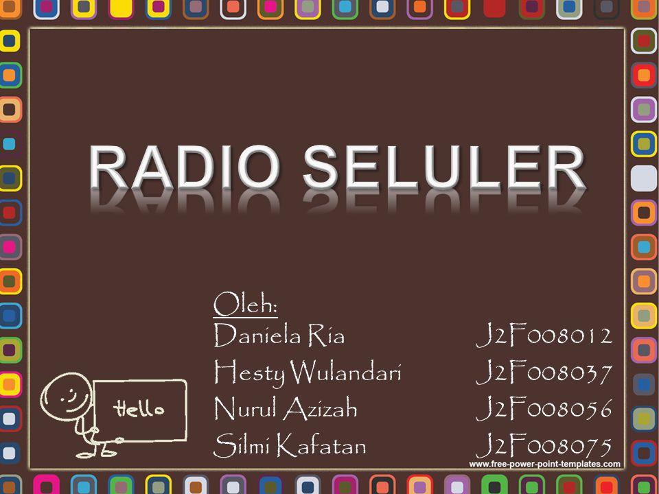 RADIO SELULER Oleh: Daniela Ria J2F008012 Hesty Wulandari J2F008037