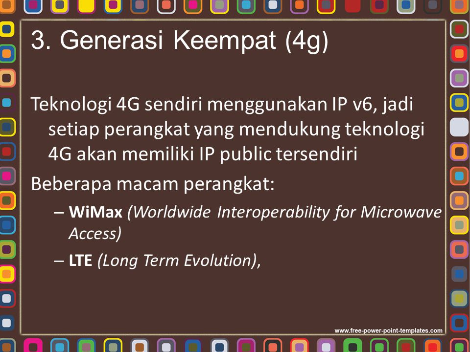 3. Generasi Keempat (4g) Teknologi 4G sendiri menggunakan IP v6, jadi setiap perangkat yang mendukung teknologi 4G akan memiliki IP public tersendiri.