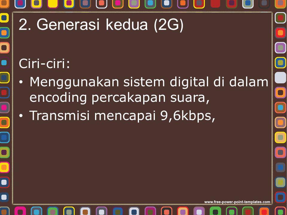 2. Generasi kedua (2G) Ciri-ciri: