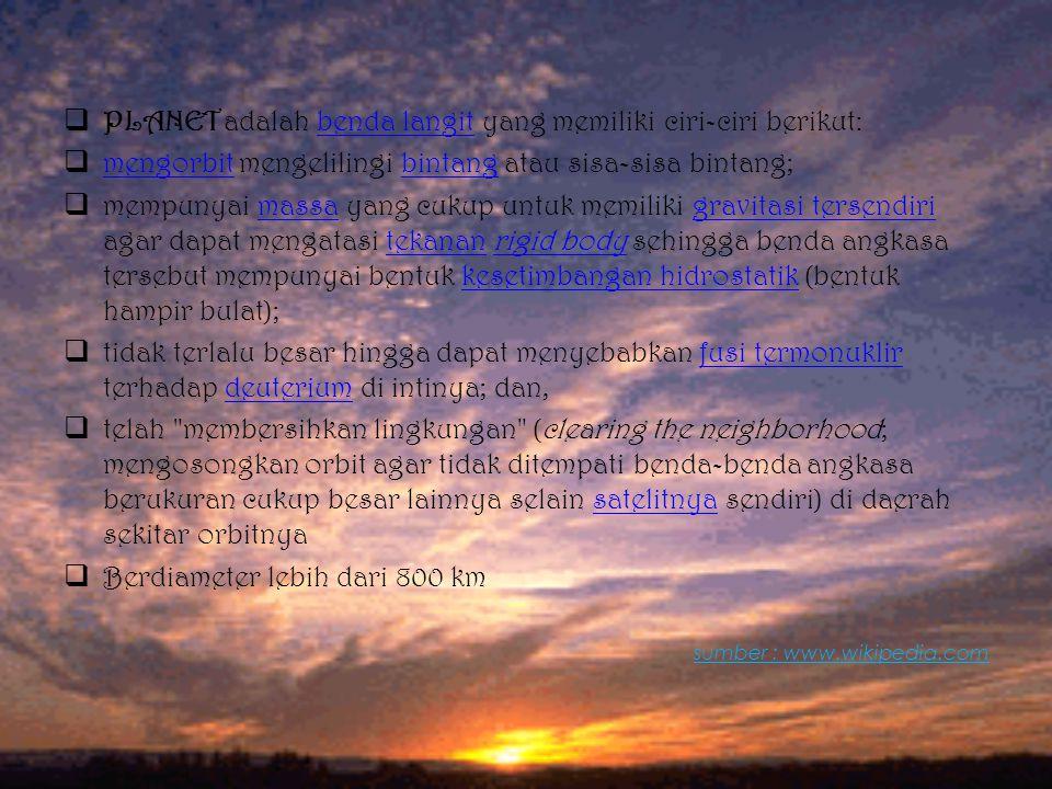 PLANET adalah benda langit yang memiliki ciri-ciri berikut: