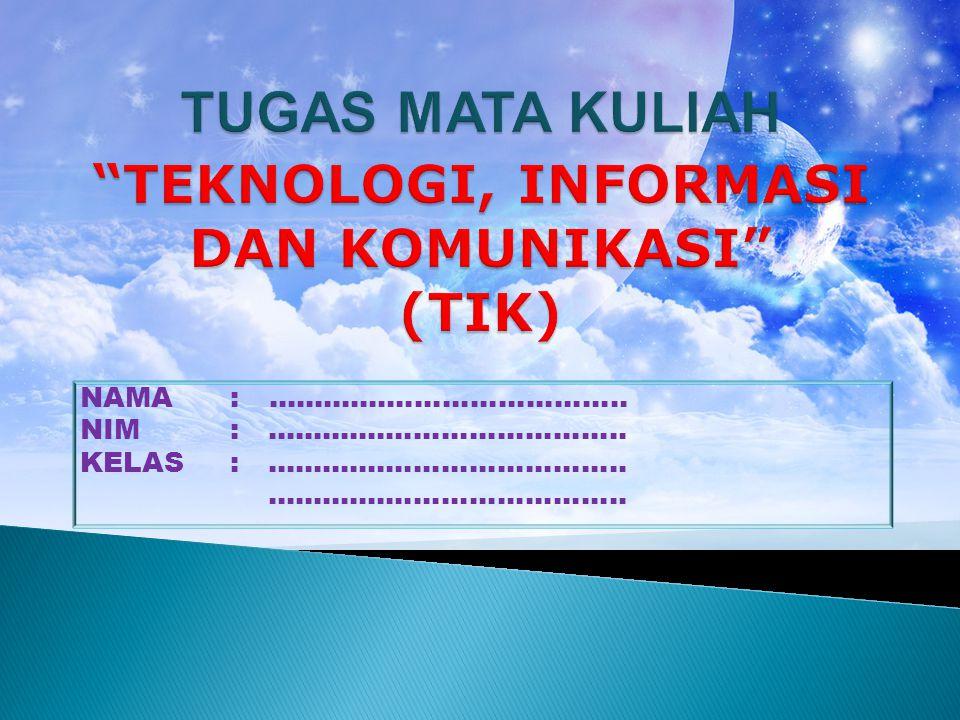 TUGAS MATA KULIAH TEKNOLOGI, INFORMASI DAN KOMUNIKASI (TIK)