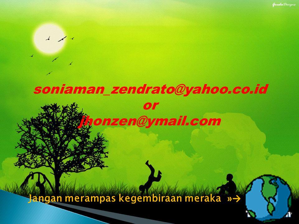 soniaman_zendrato@yahoo.co.id or jhonzen@ymail.com