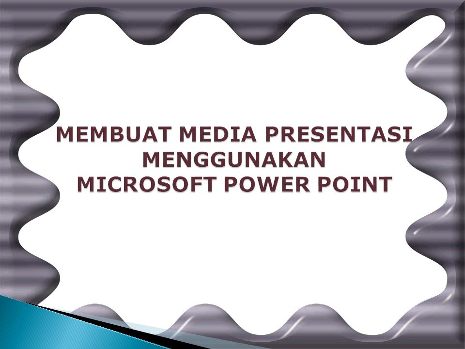 MEMBUAT MEDIA PRESENTASI MENGGUNAKAN MICROSOFT POWER POINT