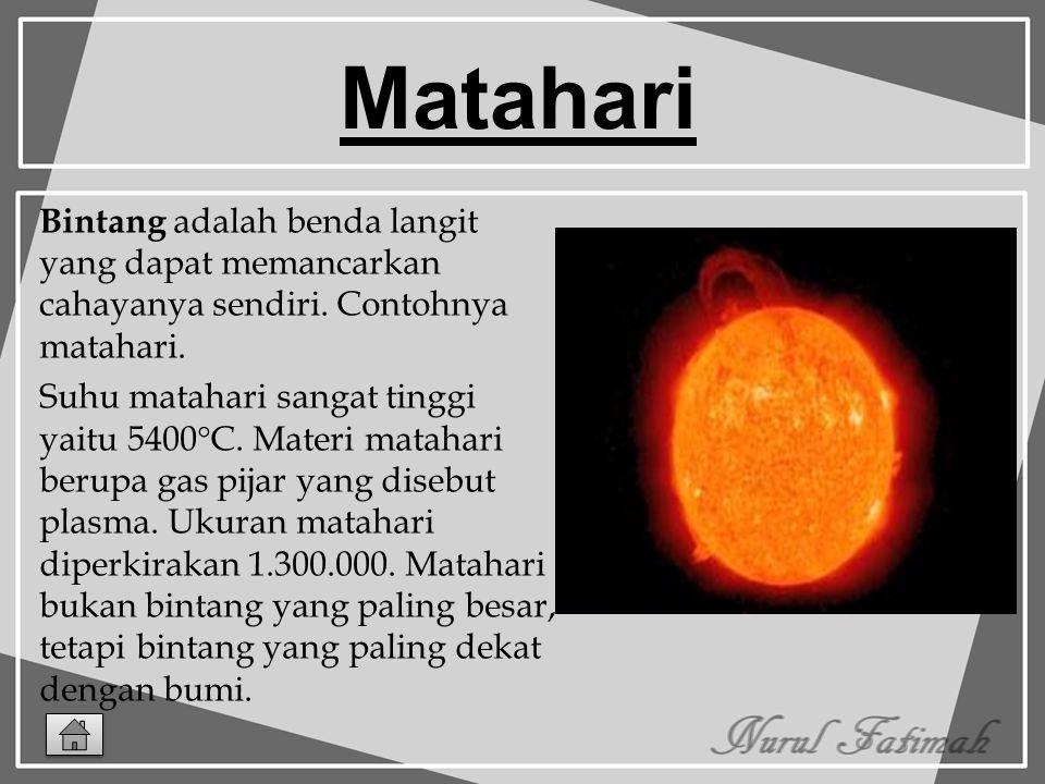 Matahari Bintang adalah benda langit yang dapat memancarkan cahayanya sendiri. Contohnya matahari.