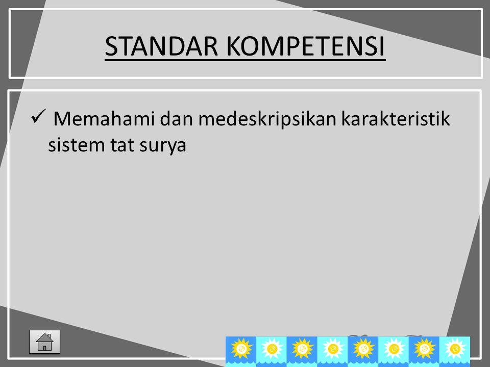 STANDAR KOMPETENSI Memahami dan medeskripsikan karakteristik sistem tat surya