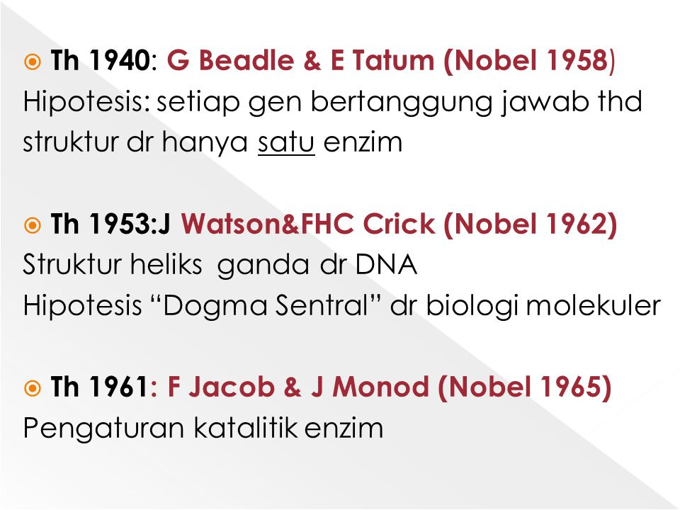 Th 1940: G Beadle & E Tatum (Nobel 1958)