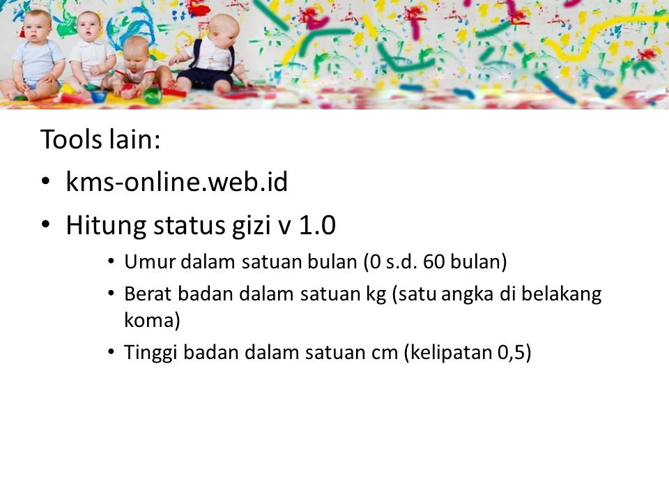 Tools lain: kms-online.web.id Hitung status gizi v 1.0