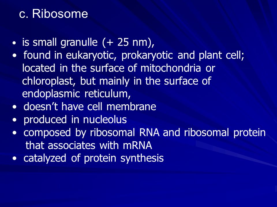 c. Ribosome found in eukaryotic, prokaryotic and plant cell;