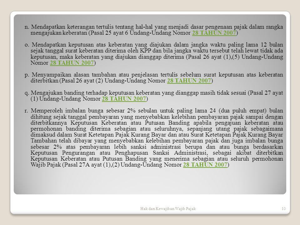 n. Mendapatkan keterangan tertulis tentang hal-hal yang menjadi dasar pengenaan pajak dalam rangka mengajukan keberatan (Pasal 25 ayat 6 Undang-Undang Nomor 28 TAHUN 2007)