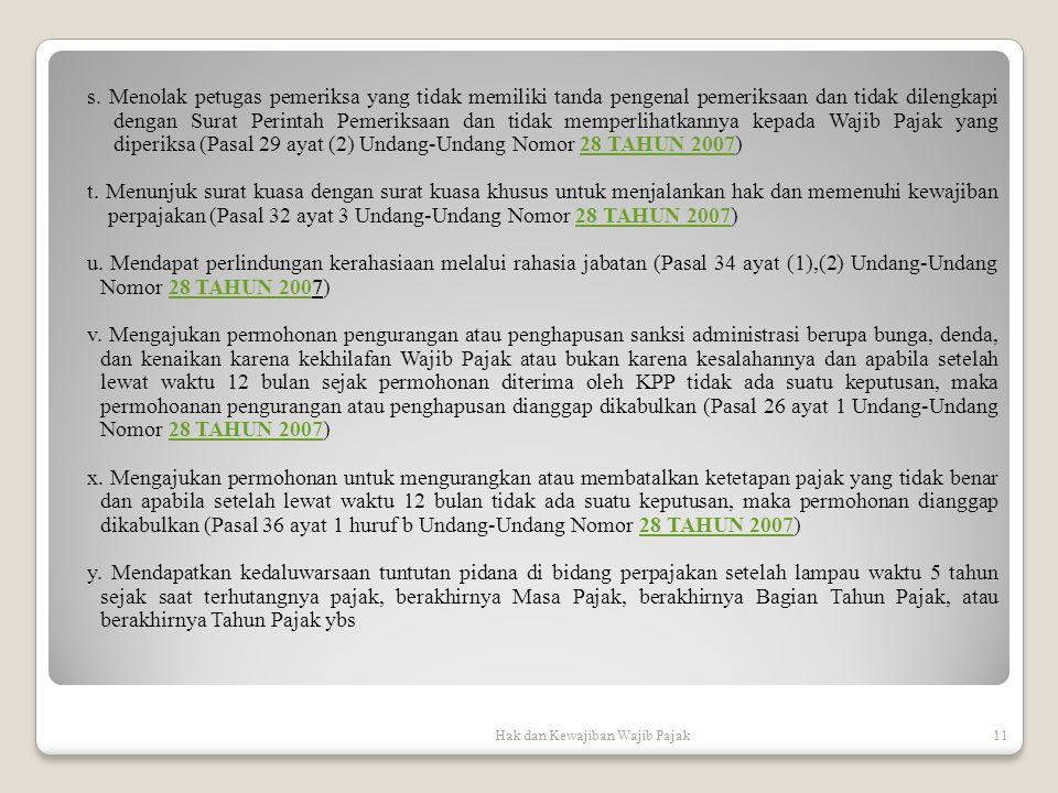 s. Menolak petugas pemeriksa yang tidak memiliki tanda pengenal pemeriksaan dan tidak dilengkapi dengan Surat Perintah Pemeriksaan dan tidak memperlihatkannya kepada Wajib Pajak yang diperiksa (Pasal 29 ayat (2) Undang-Undang Nomor 28 TAHUN 2007)