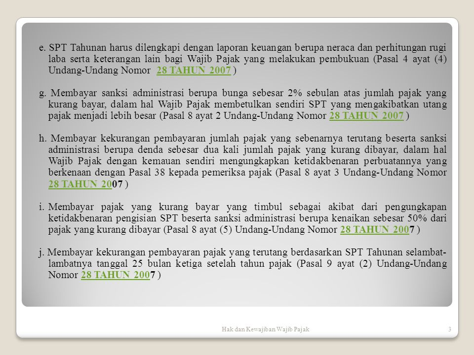 e. SPT Tahunan harus dilengkapi dengan laporan keuangan berupa neraca dan perhitungan rugi laba serta keterangan lain bagi Wajib Pajak yang melakukan pembukuan (Pasal 4 ayat (4) Undang-Undang Nomor 28 TAHUN 2007 )