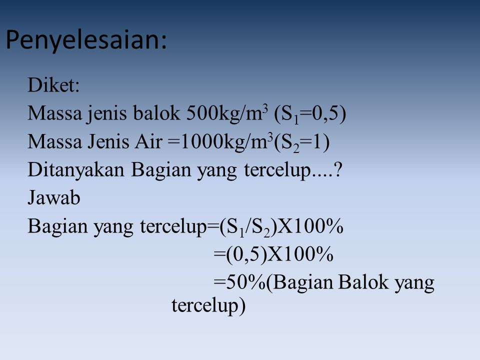 Penyelesaian: Diket: Massa jenis balok 500kg/m3 (S1=0,5)