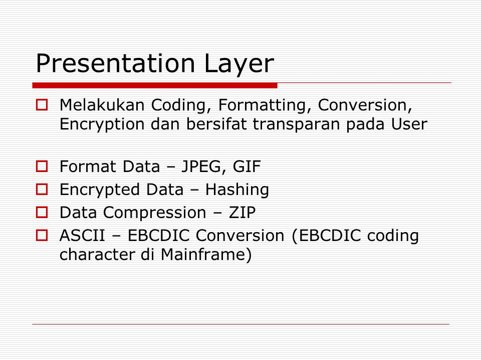 Presentation Layer Melakukan Coding, Formatting, Conversion, Encryption dan bersifat transparan pada User.