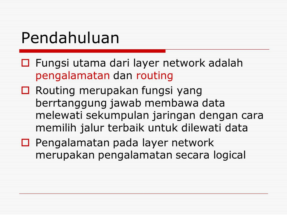 Pendahuluan Fungsi utama dari layer network adalah pengalamatan dan routing.