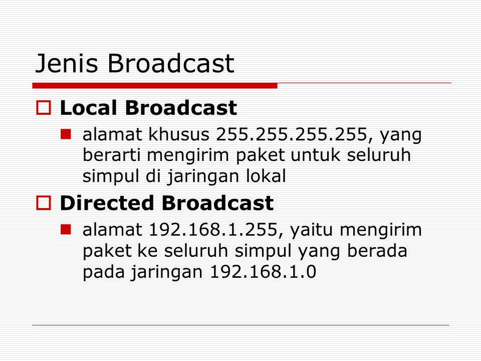 Jenis Broadcast Local Broadcast Directed Broadcast