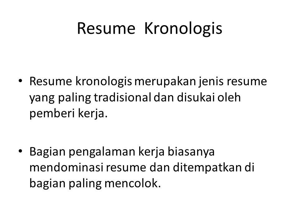 Resume Kronologis Resume kronologis merupakan jenis resume yang paling tradisional dan disukai oleh pemberi kerja.