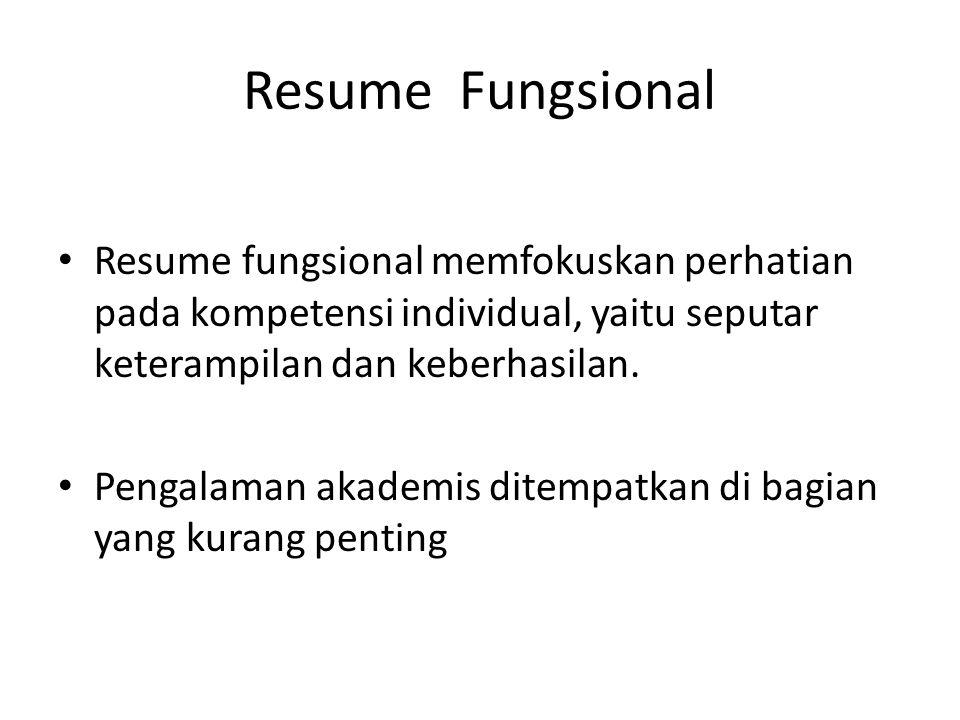 Resume Fungsional Resume fungsional memfokuskan perhatian pada kompetensi individual, yaitu seputar keterampilan dan keberhasilan.