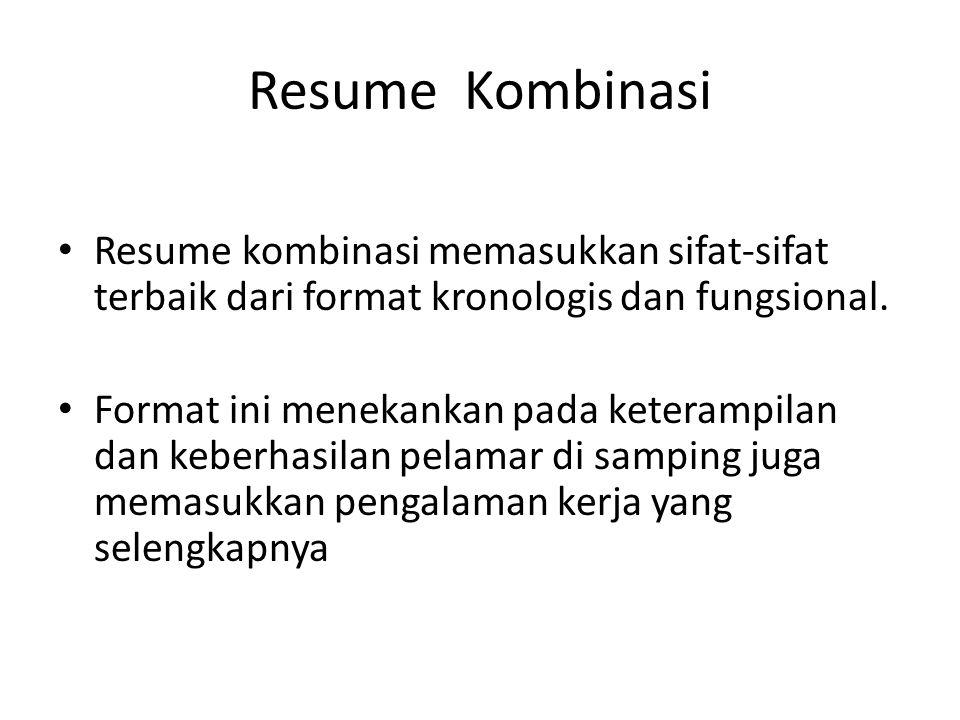 Resume Kombinasi Resume kombinasi memasukkan sifat-sifat terbaik dari format kronologis dan fungsional.