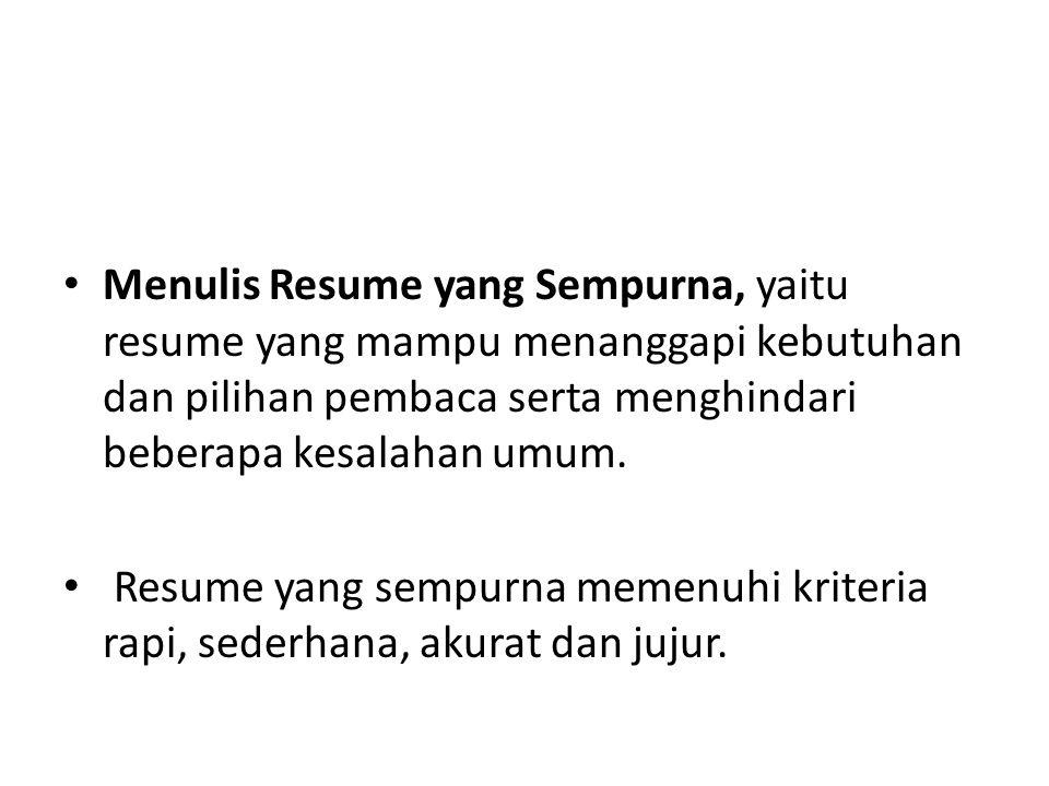 Menulis Resume yang Sempurna, yaitu resume yang mampu menanggapi kebutuhan dan pilihan pembaca serta menghindari beberapa kesalahan umum.