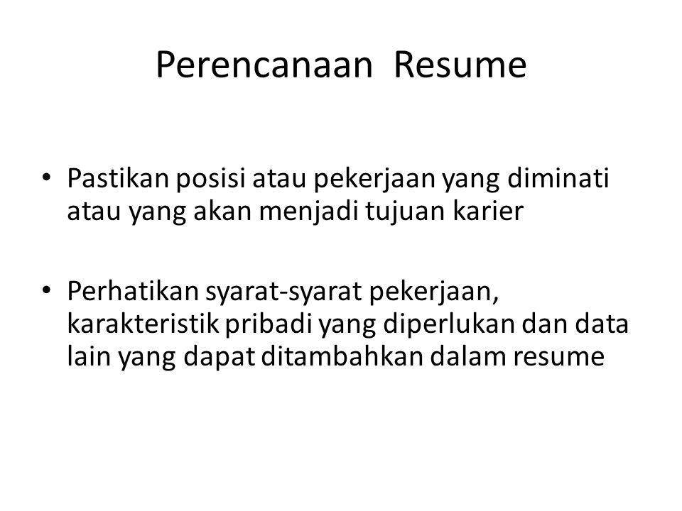 Perencanaan Resume Pastikan posisi atau pekerjaan yang diminati atau yang akan menjadi tujuan karier.