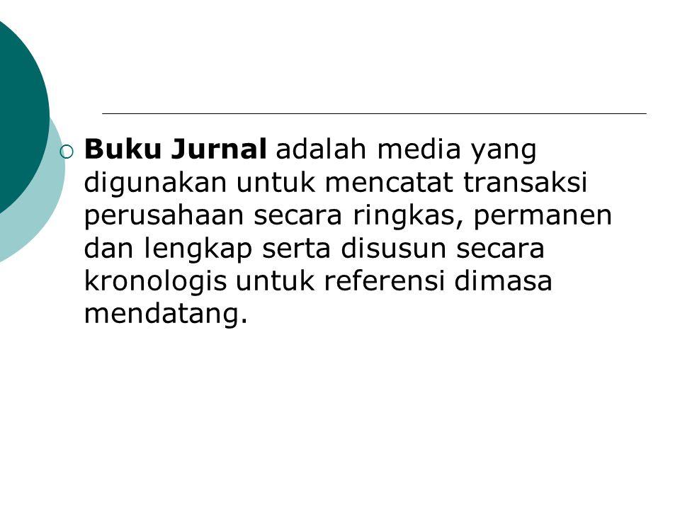 Buku Jurnal adalah media yang digunakan untuk mencatat transaksi perusahaan secara ringkas, permanen dan lengkap serta disusun secara kronologis untuk referensi dimasa mendatang.