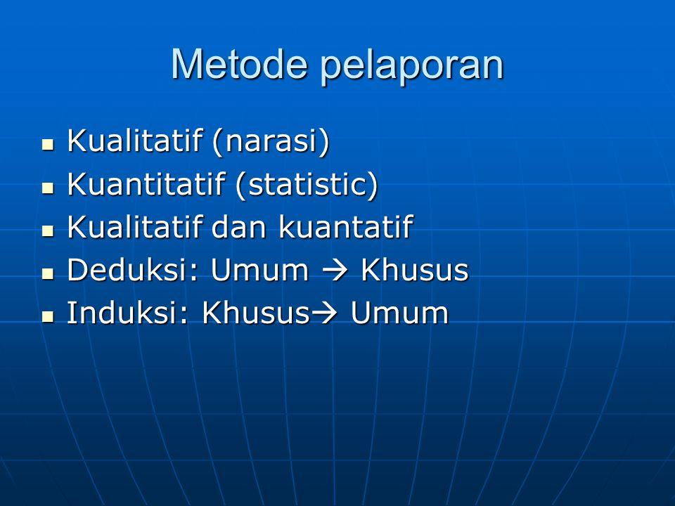 Metode pelaporan Kualitatif (narasi) Kuantitatif (statistic)