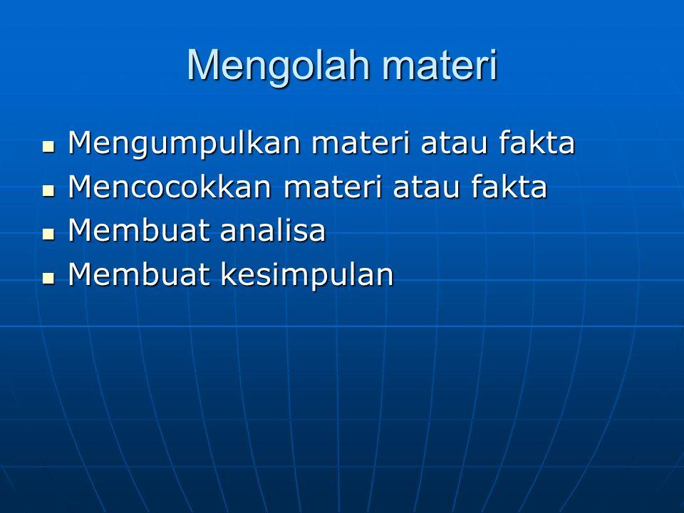 Mengolah materi Mengumpulkan materi atau fakta