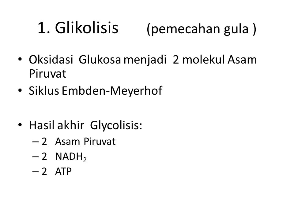1. Glikolisis (pemecahan gula )